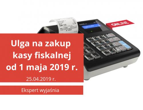 Ulga na zakup kasy fiskalnej od 1 maja 2019 roku